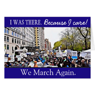 I Was There , Because I Care Science March Card