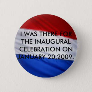 I WAS THERE FOR THE INAUGURAL CELEBRA... 2 INCH ROUND BUTTON