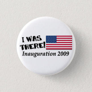 I Was There Inauguration Day 2009 Gifts 1 Inch Round Button