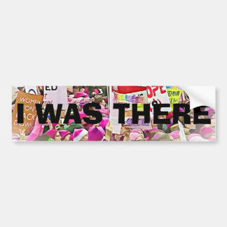 """""""I Was There"""" Protesters at the Women's March Bumper Sticker"""