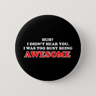 I Was Too Busy Being Awesome 2 Inch Round Button
