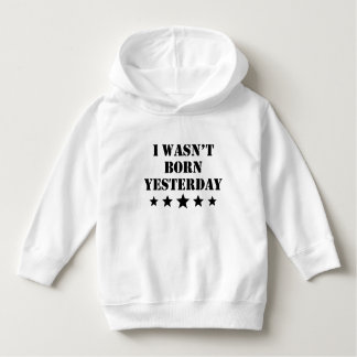 I Wasn't Born Yesterday Hoodie