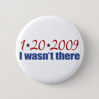 I Wasn't There (Inauguration Day 2009) 2 Inch Round Button