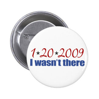 I Wasn't There (Inauguration Day 2009) Pin