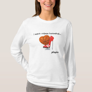 I watch College Basketball...players T-Shirt