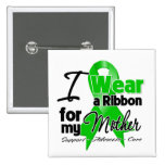 I Wear a Green Ribbon For My Mother Pins