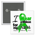I Wear a Green Ribbon For My Sister Buttons