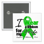I Wear a Green Ribbon For My Wife Button