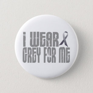 I Wear Grey For ME 16 2 Inch Round Button