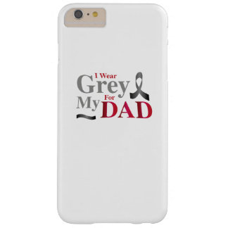 I Wear Grey For My Dad Brain Cancer Awareness Gift Barely There iPhone 6 Plus Case