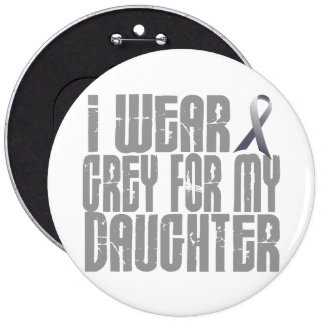 I Wear Grey For My DAUGHTER 16 6 Inch Round Button