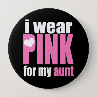 I Wear Pink For My Aunt 4 Inch Round Button