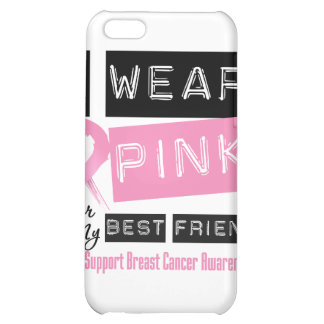 I Wear Pink For My Best Friend Breast Cancer iPhone 5C Case