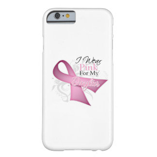 I Wear Pink For My Daughter Breast Cancer Barely There iPhone 6 Case