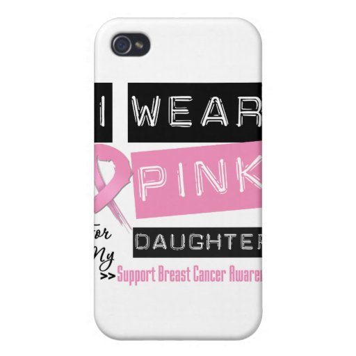 I Wear Pink For My Daughter Breast Cancer.png iPhone 4 Cases