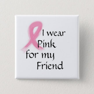 I wear pink for my friend 2 inch square button