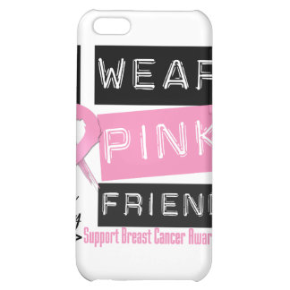 I Wear Pink For My Friend Breast Cancer iPhone 5C Case