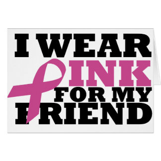 I Wear Pink for my Friend Greeting Card