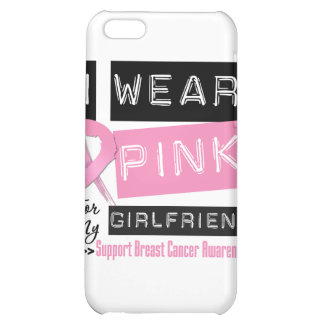 I Wear Pink For My Girlfriend Breast Cancer iPhone 5C Covers