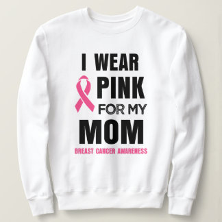 I wear Pink for my Mom Breast cancer awareness Sweatshirt