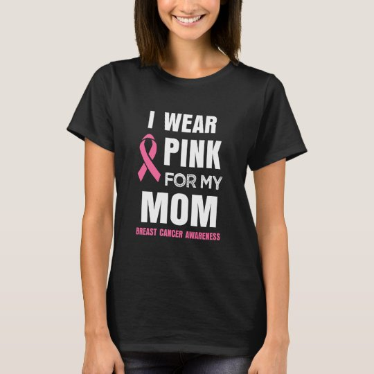 I wear Pink for my Mom Breast cancer awareness T-Shirt