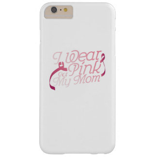I Wear Pink For My Mom Breast Cancer Awarenesss Barely There iPhone 6 Plus Case
