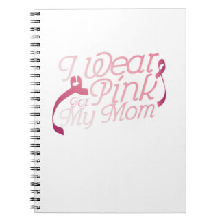 I Wear Pink For My Mom Breast Cancer Awarenesss Spiral Notebook