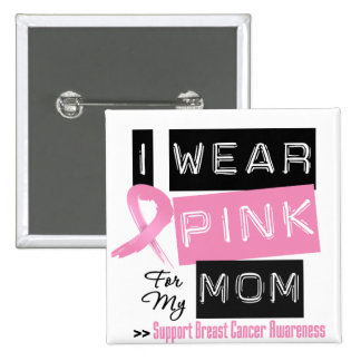 I Wear Pink For My Mom Breast Cancer Buttons