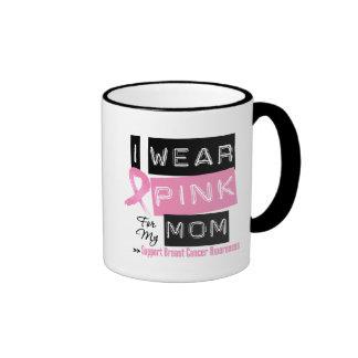 I Wear Pink For My Mom Breast Cancer Mug