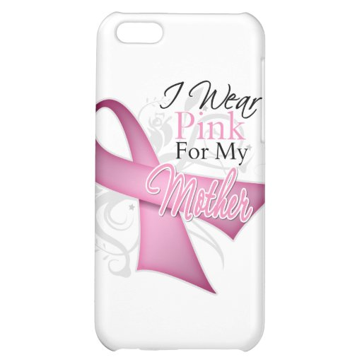 I Wear Pink For My Mother Breast Cancer Awareness iPhone 5C Covers
