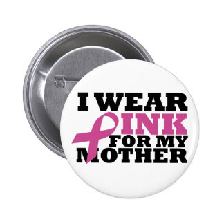 I wear pink for my mother button