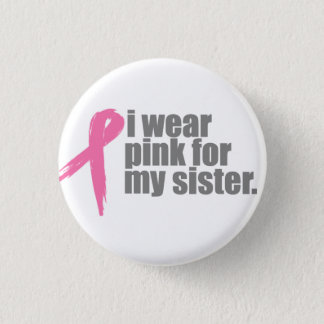 I Wear Pink For My Sister 1 Inch Round Button