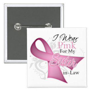 I Wear Pink For My Sister-in-Law Breast Cancer Pinback Buttons