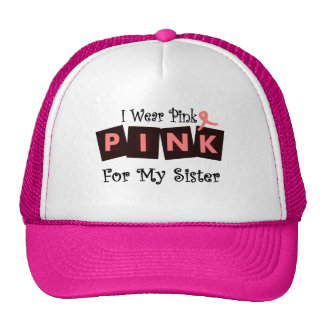 I Wear Pink for my Sister Trucker Hats