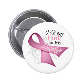 I Wear Pink For My Wife Breast Cancer Awareness Pinback Buttons
