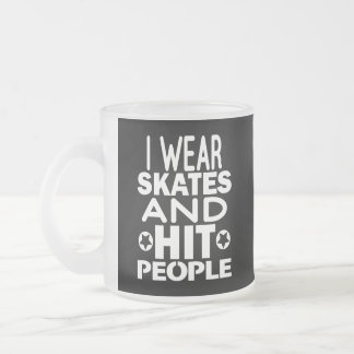 I wear skates and hit people, Roller Derby Frosted Glass Coffee Mug
