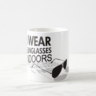 I WEAR SUNGLASSES INDOORS COFFEE MUG