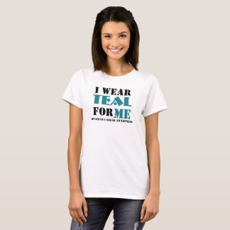 I Wear Teal (for me) T-Shirt