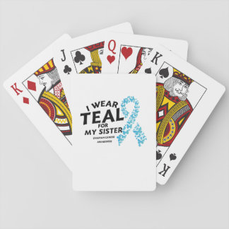 I Wear Teal For My Sister Ovarian Cancer Awareness Playing Cards