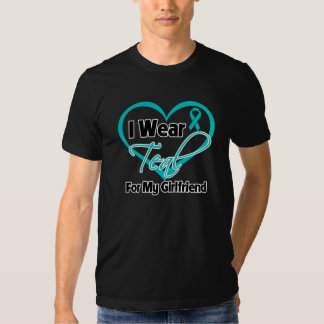 I Wear Teal Heart Ribbon For My Girlfriend Tshirts