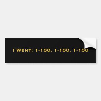 I Went: 1-100, 1-100, 1-100 Bumper Sticker
