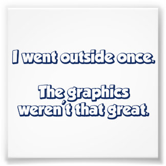 I Went Outside Once.  The Graphics Weren't Great. Photo Print