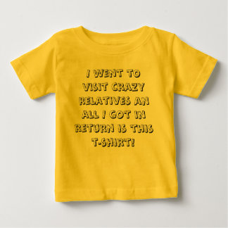 I went to visit crazy relatives an all I got in... Baby T-Shirt