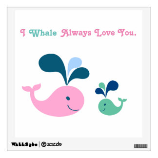 I WHALE Always Love You Wall Sticker