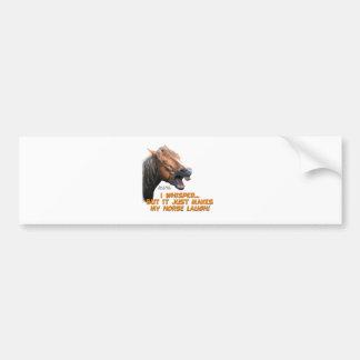 I Whisper, Horse Laughs Bumper Sticker