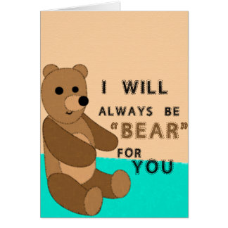 """I Will Always be """"Bear"""" for You Card"""