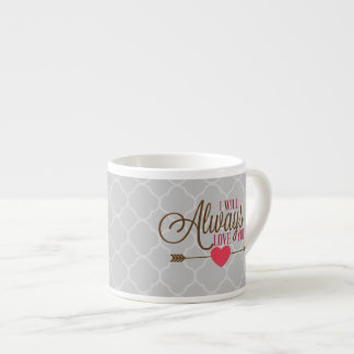 I Will Always Love You Espresso Mug