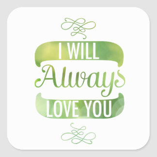 I Will Always Love You Square Sticker