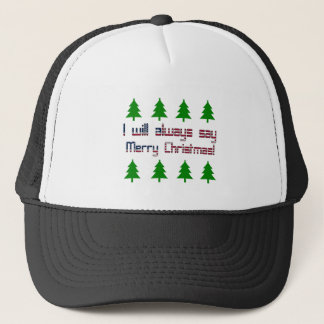 I will always say Merry Christmas Trucker Hat
