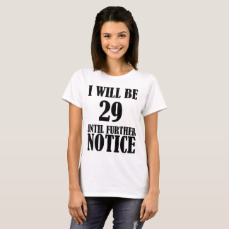 I Will Be 29 Until Further Notice 30th Birthday T-Shirt